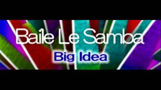 Big Idea - Baile Le Samba (HQ)