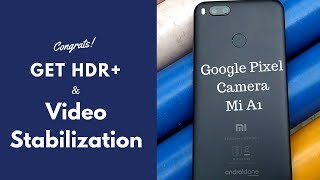 Xiaomi Mi A1: Get video stabilization with HDR+ features | Guide