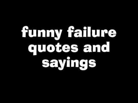 Funny Failure Quotes And Sayings - YouTubeQuotes About Failure Idioms