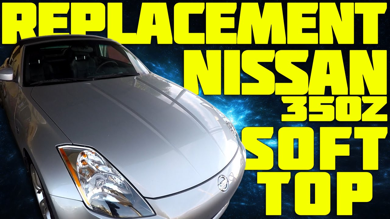 Nissan 350z Soft Top Replacement