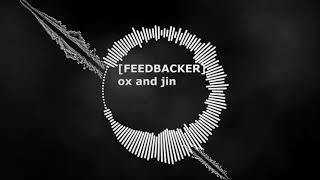 [Feedbacker] - Ox and Jin