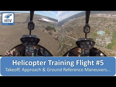 Helicopter Training Flight #5 - Takeoff, Approach & Ground Reference Maneuvers