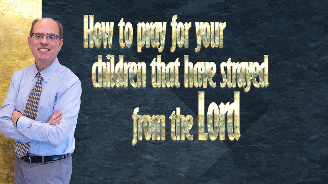 Download How to Pray for Your Children That Have Strayed from the Lord