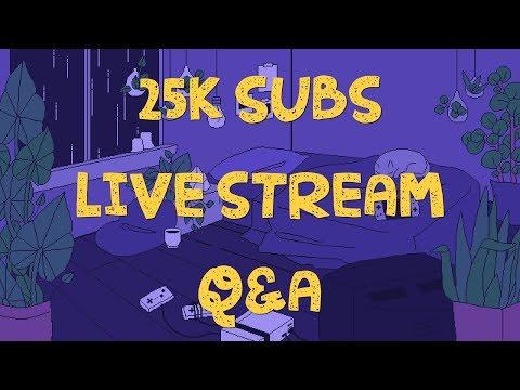25K SUBS LIVESTREAM Q&A