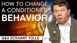 How to Change a Condiтioned Behavior | Q&A Eckhart Tolle