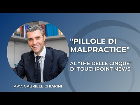 """""""Pillole di malpractice"""": l'Avv. Chiarini ospite al """"The delle cinque"""" di Touchpoint News"""