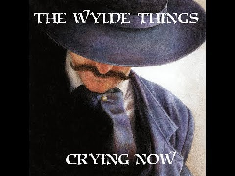 The Wylde Things - Crying Now