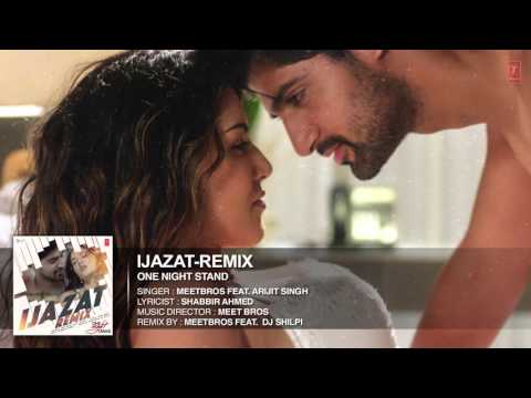 Ijazat Remix Full Song | ONE NIGHT STAND | Meet Bros Feat. Arijit Singh | DJ Shilpi | T-Series