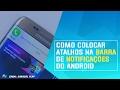 Como Colocar Atalhos na Barra de Notificações do Android - NOVO 2017