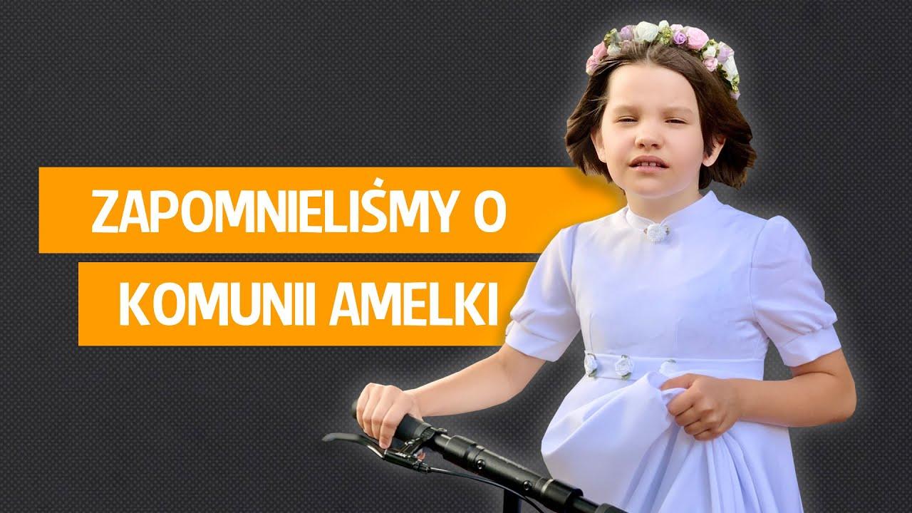 Zapomnieliśmy o komunii Amelki