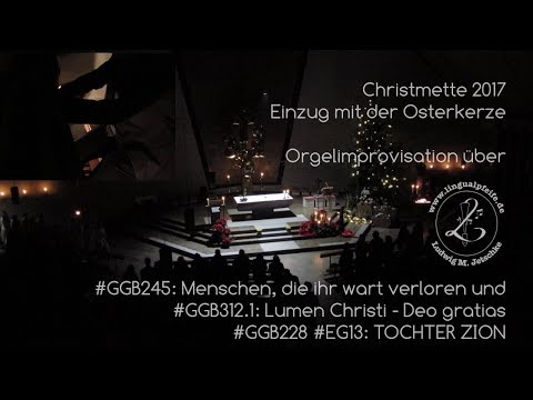 Christmette 2017 - Einzug mit der Osterkerze, Lumen Christi, Tochter Zion