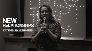 Katie-Ellen Humphries | New Relationships | Stand Up Comedy