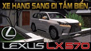 [LEXUS LX570] Trải nghiệm xe con hạng sang 7 chỗ đẳng cấp đi biển nghỉ mát lần đầu game ETS2