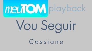 Vou Seguir - Cassiane - Playback - TOM PARA HOMENS