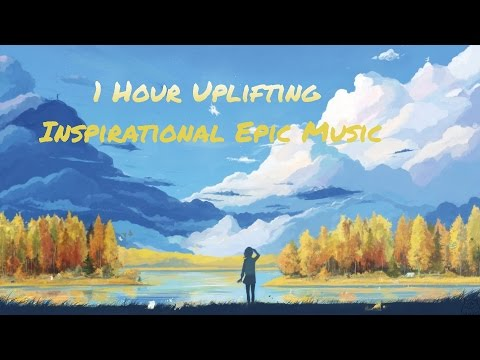 1 hour epic music | Inspirational Uplifting Epic Music