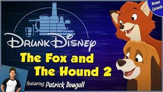 THE FOX AND THE HOUND 2 ft. Patrick Dougall (Drunk Disney BONUS EPISODE)