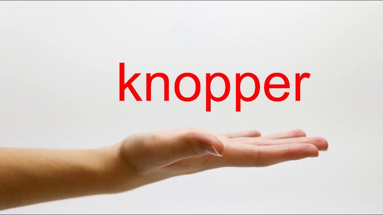 How to Pronounce knopper - American English