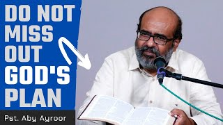 Do Not Miss Oขt God's Plan || ദൈവീക പദ്ധതികളെ നഷ്ടമാക്കാതിരിക്കുക || Pst. Aby Ayroor