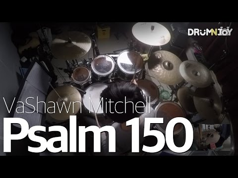 Psalm 150 - VaShawn Mitchell (Drum Cover) [JOY]