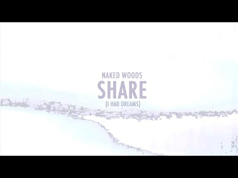 Naked Woods - Share (I Had Dreams) lyric video