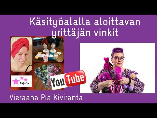 Käsityöalalla aloittavan yrittäjän vinkit - vieraana Pikistar Pia Kiviranta