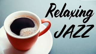 Relaxing Jazz - Smooth Piano Coffee Jazz & Bossa Nova - Chill Out Music