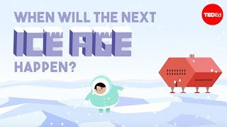When will the next ice age happen? - Lorraine Lisiecki