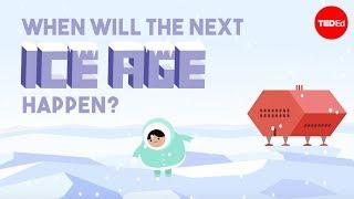 When will the next ice age happen?  Lorraine Lisiecki