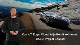 "Meet the Experts Keynote ""Kun IoT, Edge, Cloud, AI ja Kontit kohtaavat... Project SAM Car"""
