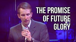 """""""The Promise of Future Glory"""" - Matt Woodward"""