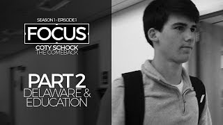 FOCUS | Coty Schock - Part 2: Delaware & Education