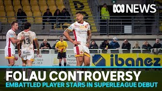 Folau Stars In New Team Debut But Super League Still Uneasy With Australian's Signing | Abc News