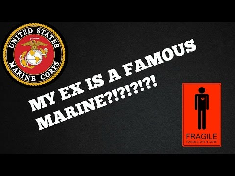 My Ex is a FAMOUS MARINE!!!