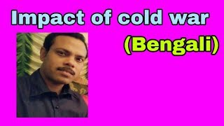 Impact of cold war.             Effect of cold war.