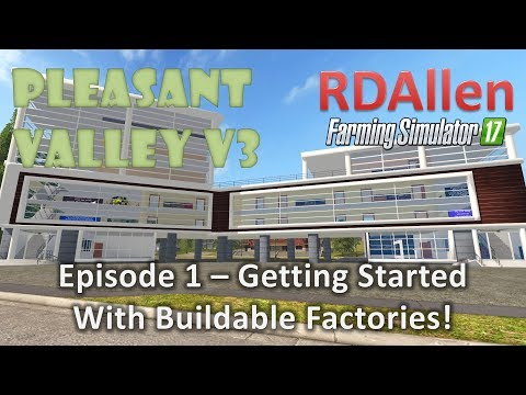 Farming Simulator 17 MP Pleasant Valley 17 V3 E1 - Build-able Factories This Time!