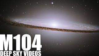M104 - Sombrero Galaxy - Deep Sky Videos