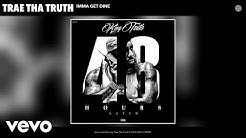 Trae Tha Truth - Imma Get Dine (Audio)