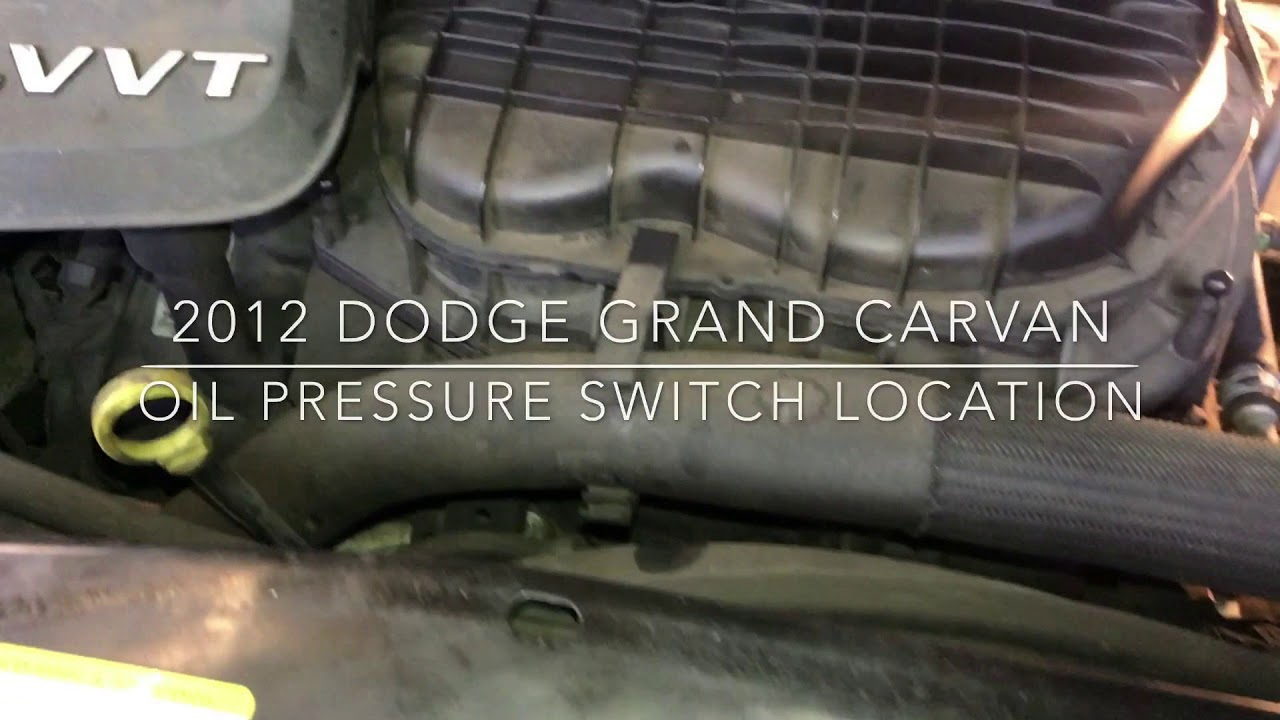 Where is the oil pressure switch on 2012 Dodge grand Caravan