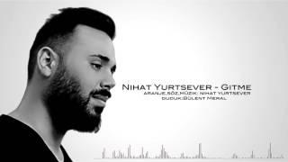 Nihat Yurtsever - Gitme 2017 (Official Audio)