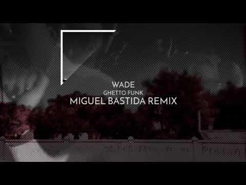 Wade - Ghetto Funk (Miguel Bastida Remix)