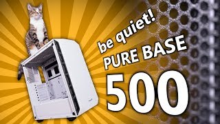 Meet the be quiet! Pure Base 500