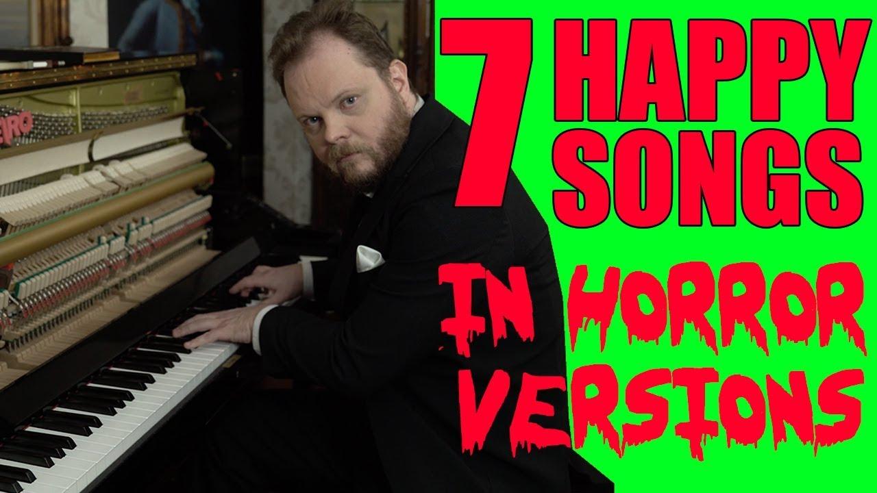 7 Happy Songs in Horror Versions