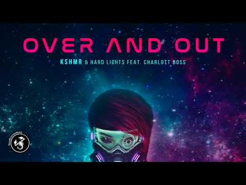 KSHMR & Hard Lights - Over And Out (ft. Charlott Boss)