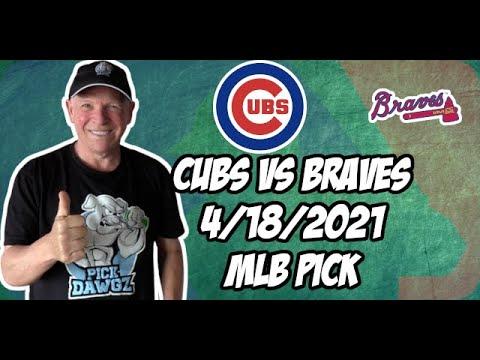Chicago Cubs vs Atlanta Braves 4/18/21 MLB Pick and Prediction MLB Tips Betting Pick