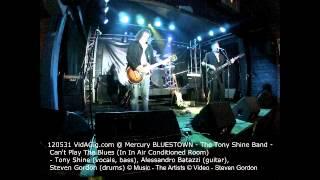 120531 VidAGig.com @ Mercury BLUESTOWN - Tony Shine Band - Can