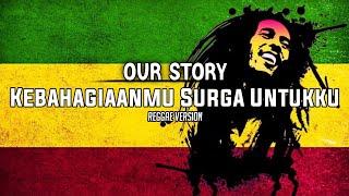 Download Kebahagiaanmu Surga Untuk ku - Our Story Cover  ( Reggae Version )
