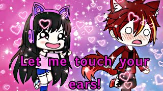 LET ME TOUCH YOUR EARS! Gacha life  (original by itz meh)