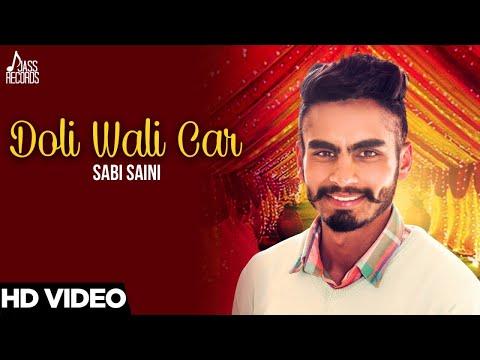 Doli Wali Car | ( Full HD) | Sabi Saini | New Punjabi Songs 2017 | Latest Punjabi Songs 2017