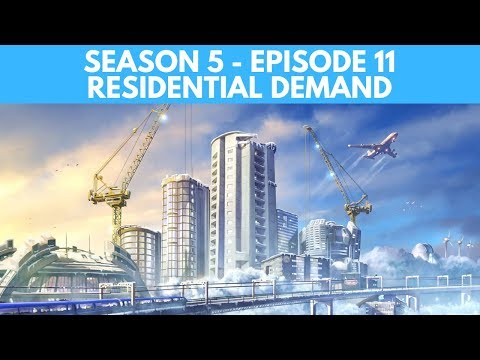 Let's Play Cities Skylines - S5 E11 -  Residential Demand