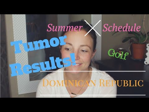 Vlog:: Tumor Results, The Dominican Republic, Summer Schedules, Work & More!